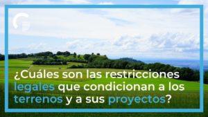¿Cuáles son las restricciones legales que condicionan a los terrenos y a sus proyectos?