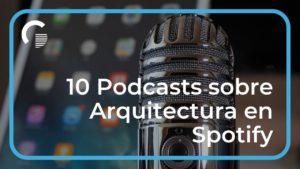 10 Mejores Podcasts sobre Arquitectura en Spotify (2020)