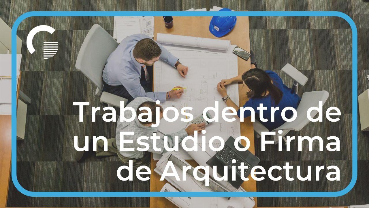 ¿Qué trabajos se necesitan en un Estudio o Firma de Arquitectura?