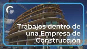 ¿Qué trabajos se necesitan en una Empresa Constructora?