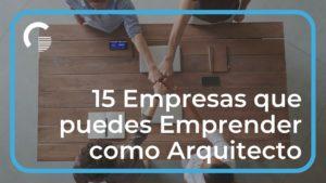 15 Empresas que puedes Emprender como Arquitecto