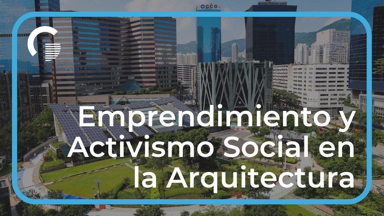 Emprendimiento y Activismo Social en la Arquitectura, ¿Cómo puedes impactar?