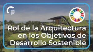 Rol de la Arquitectura en los Objetivos de Desarrollo Sostenible