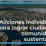 Acciones individuales para lograr ciudades y comunidades sustentables