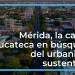 Mérida, la capital yucateca en búsqueda del urbanismo sustentable