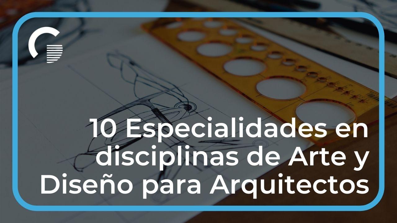 10 Especialidades en Disciplinas de Arte y Diseño para Arquitectos